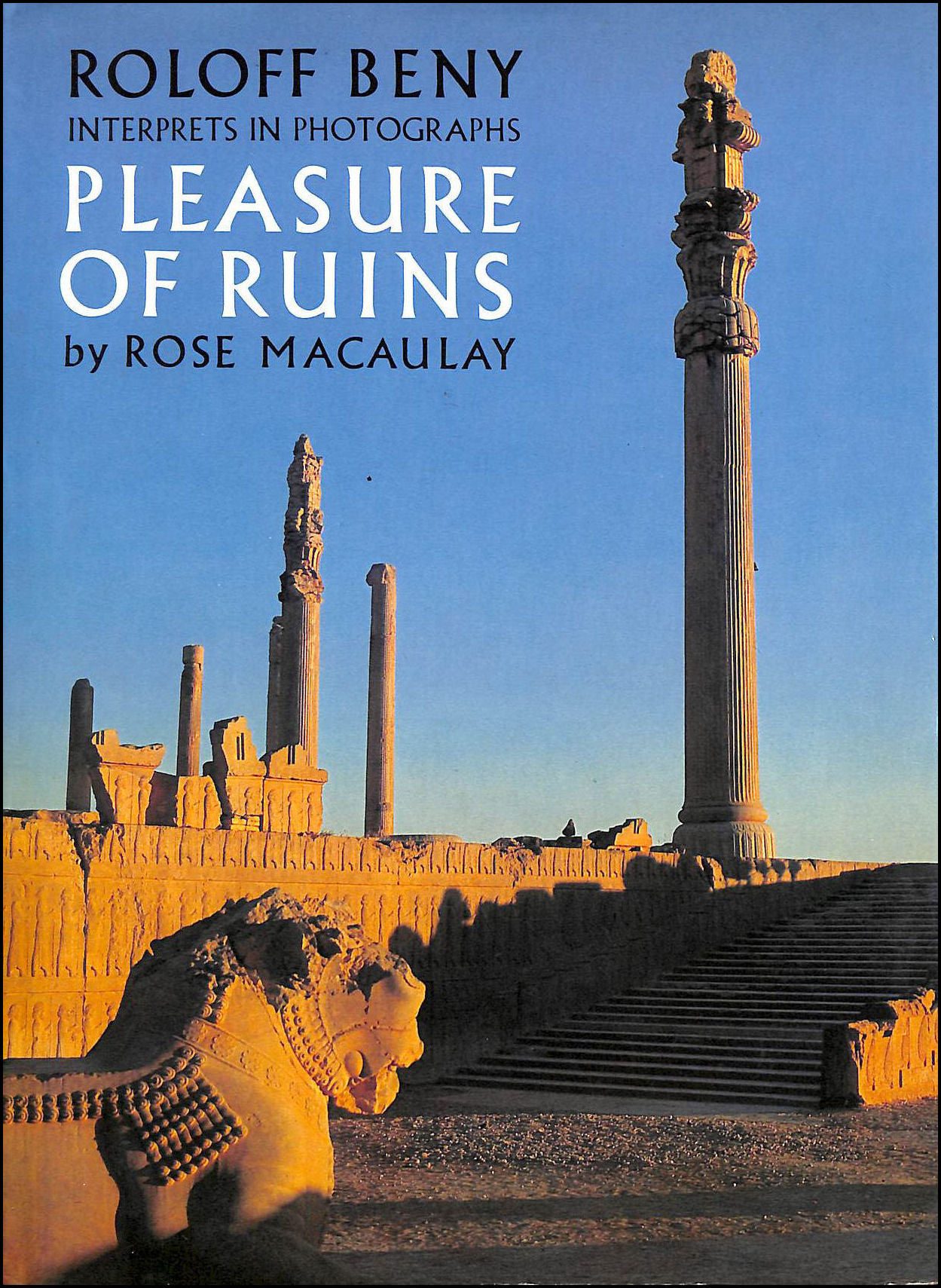 Image for Roloff Beny Interprets in Photographs Pleasure of Ruins by Rose Macaulay