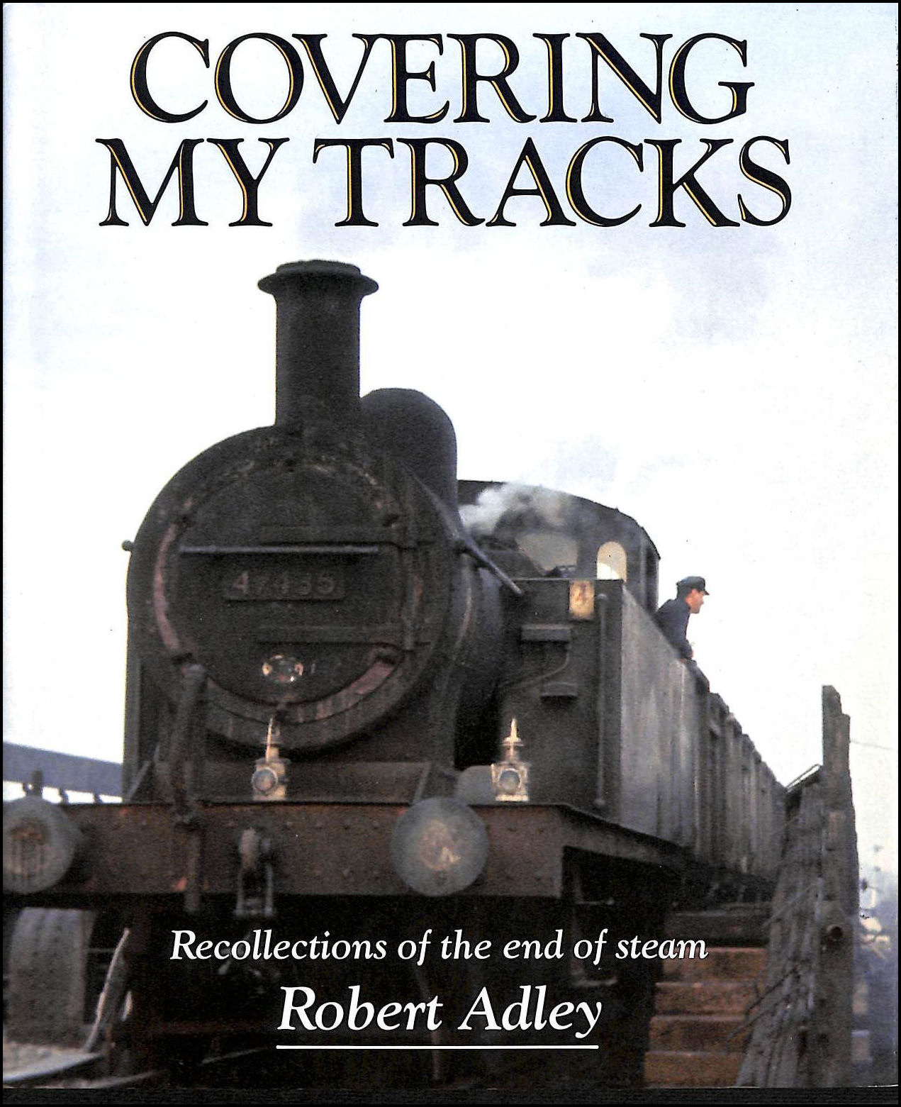 Image for Covering My Tracks: Recollections of the Twilight of Steam