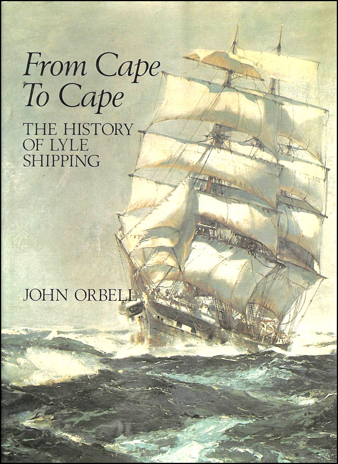 ORBELL, JOHN - From Cape to Cape: History of Lyle Shipping