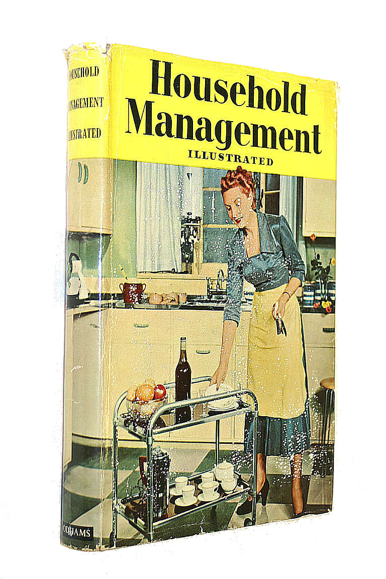 Household management illustrated: Containing full information for the housewife on the economical maintenance and running of the home