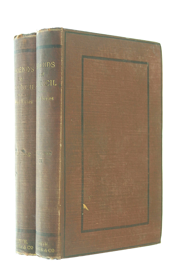 Friends in Council A Series of Readings and Discourse Thereon First Series TWO VOLUMES, {Helps, Sir Arthur}