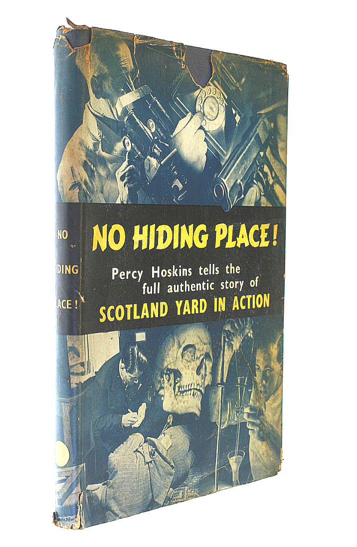 No hiding place!: the full authentic story of Scotland Yard in action, Hoskins, Percy