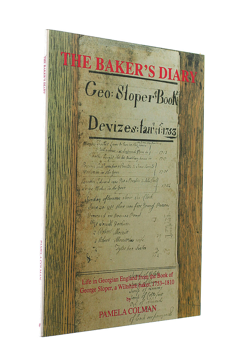 Baker's Diary: Life in Georgian England from the Book of George Sloper, a Wiltshire Baker, 1753-1810, Pamela Colman