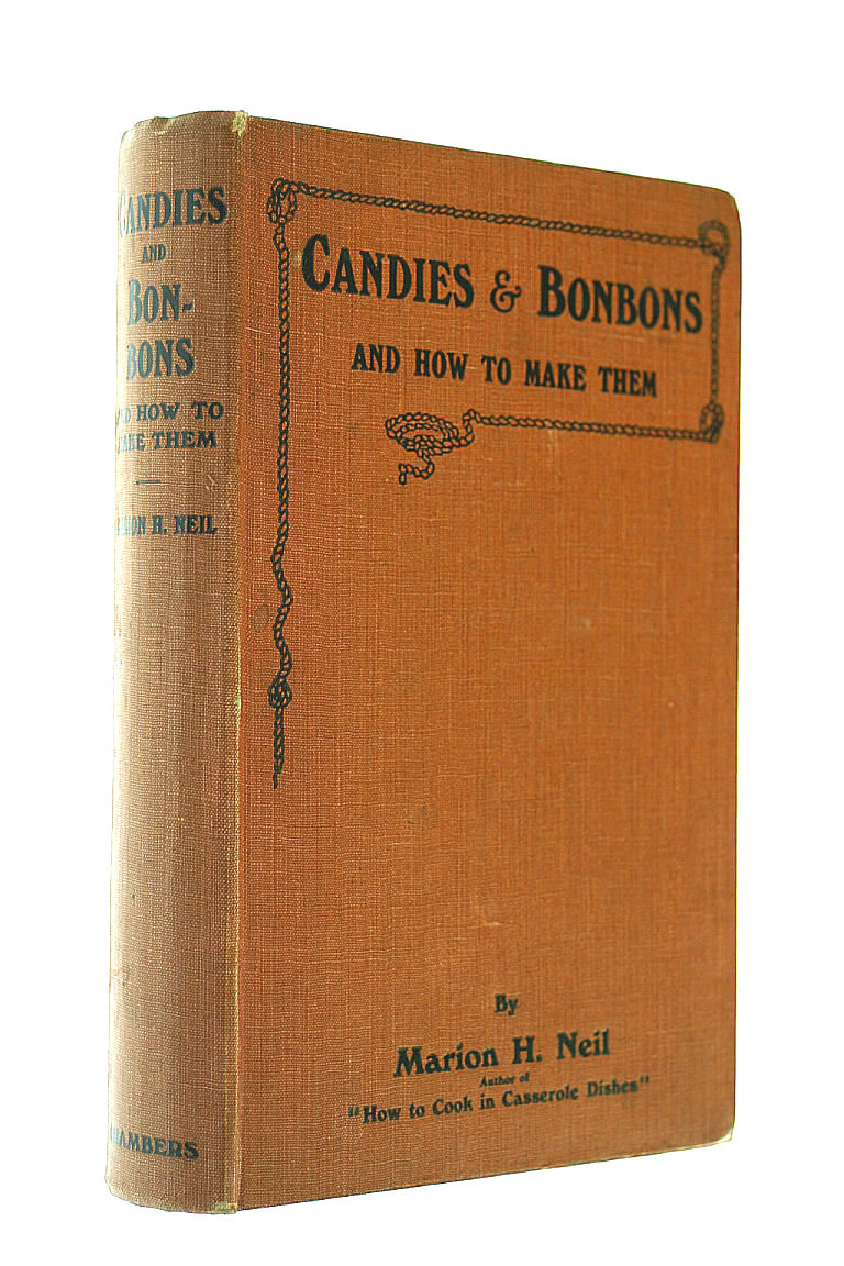 MARION HARRIS. NEIL - Candies And Bonbons And How To Make Them.