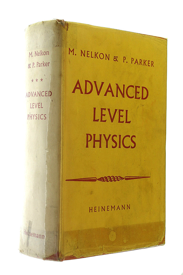 Advanced level physics, Michael Nelkon; Philip Parker