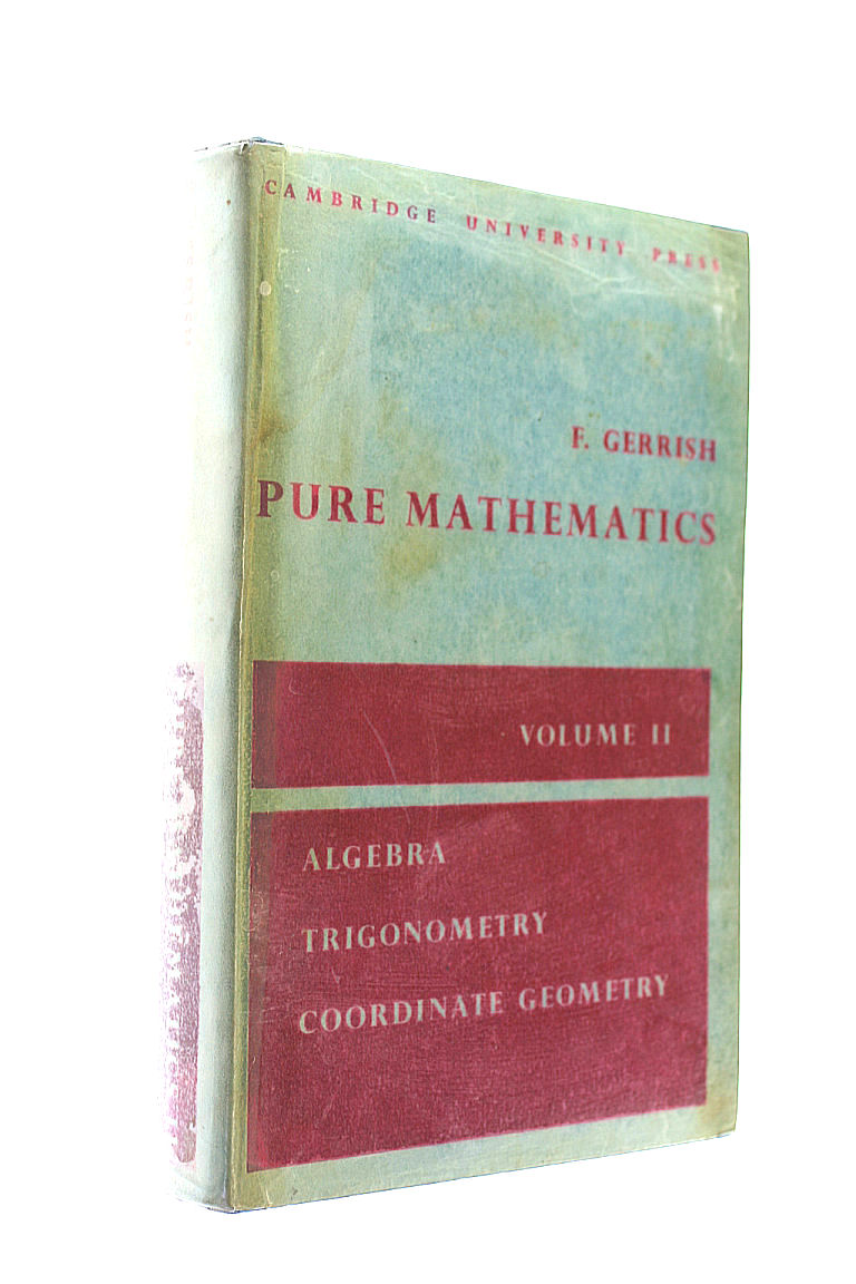 Pure Mathematics: a university & college course Calculus Volume 2 Algebra Trigonometry Coordinate Geometry, Gerrish, F
