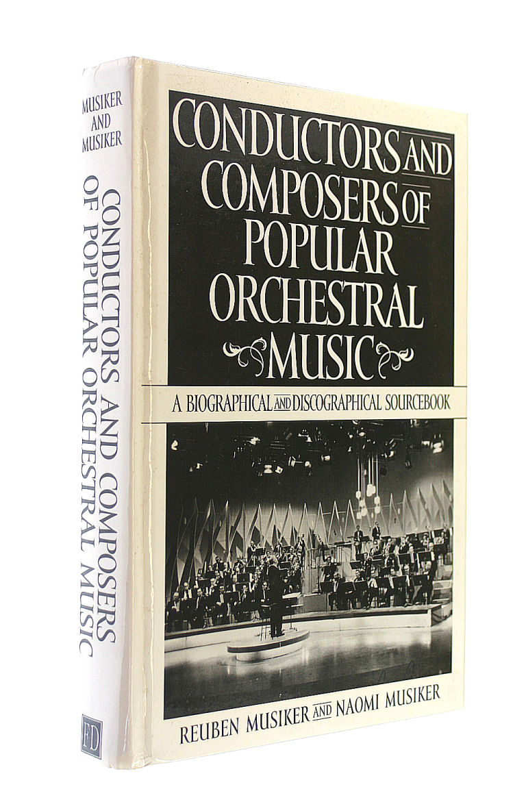 Conductors and Composers of Popular Orchestral Music: A Biographical and Discographical Sourcebook, Musiker, Naomi; Musiker, Reuben
