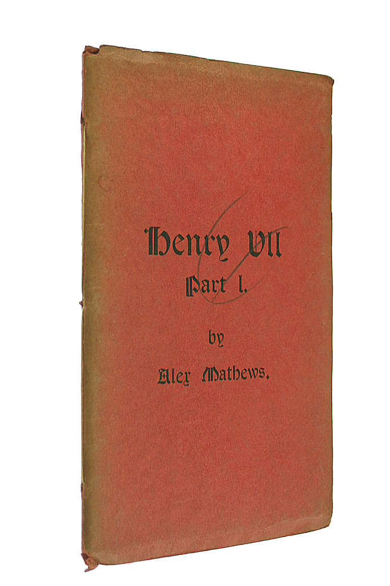 Henry VII, part I. A play, in verse, Alex Mathews