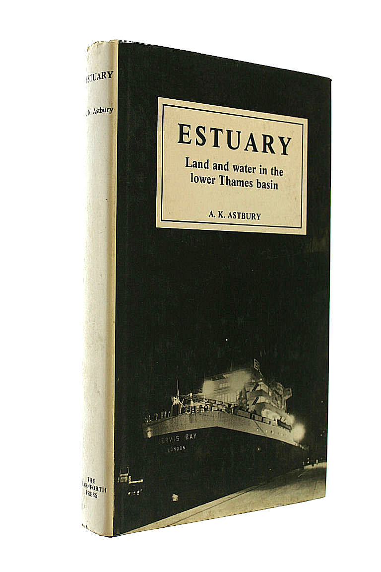 Estuary: Land and Water in the Lower Thames Basin, Astbury, A.K.