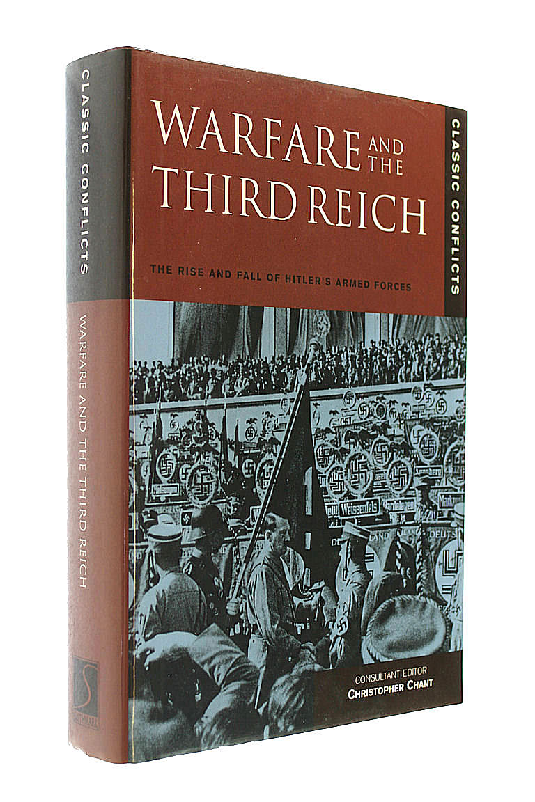 Warfare and the Third Reich: Rise and Fall of Hitler's Armed Forces (Classic Conflicts), Chant, Chris [Editor]