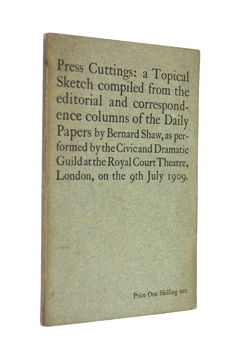 Press cuttings : a topical sketch from the editorial and correspondence columns of the daily papers, Shaw, George Bernard