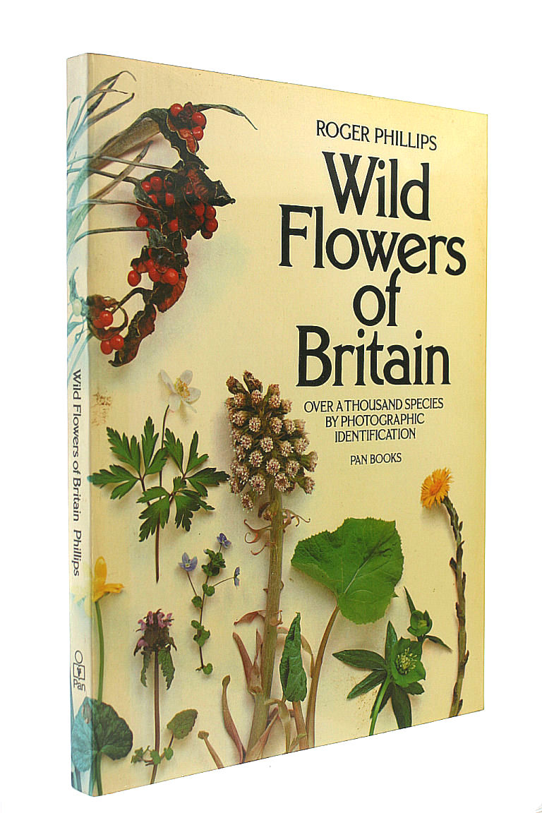 Wild Flowers of Britain: Over a Thousand Species By Photographic Identification (A Pan Original), Phillips, Roger; Grant, Sheila; Wellsted, Tom [Editor]
