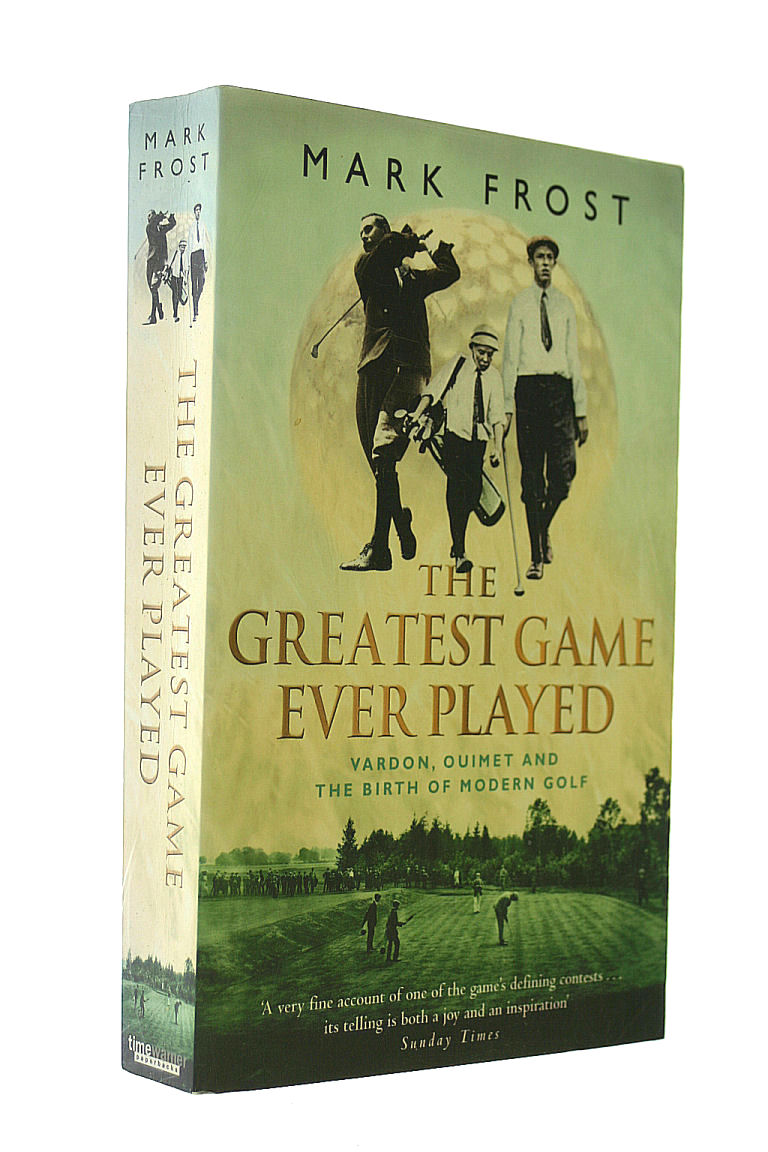 The Greatest Game Ever Played: Vardon, Ouimet and the birth of modern golf, Frost, Mark