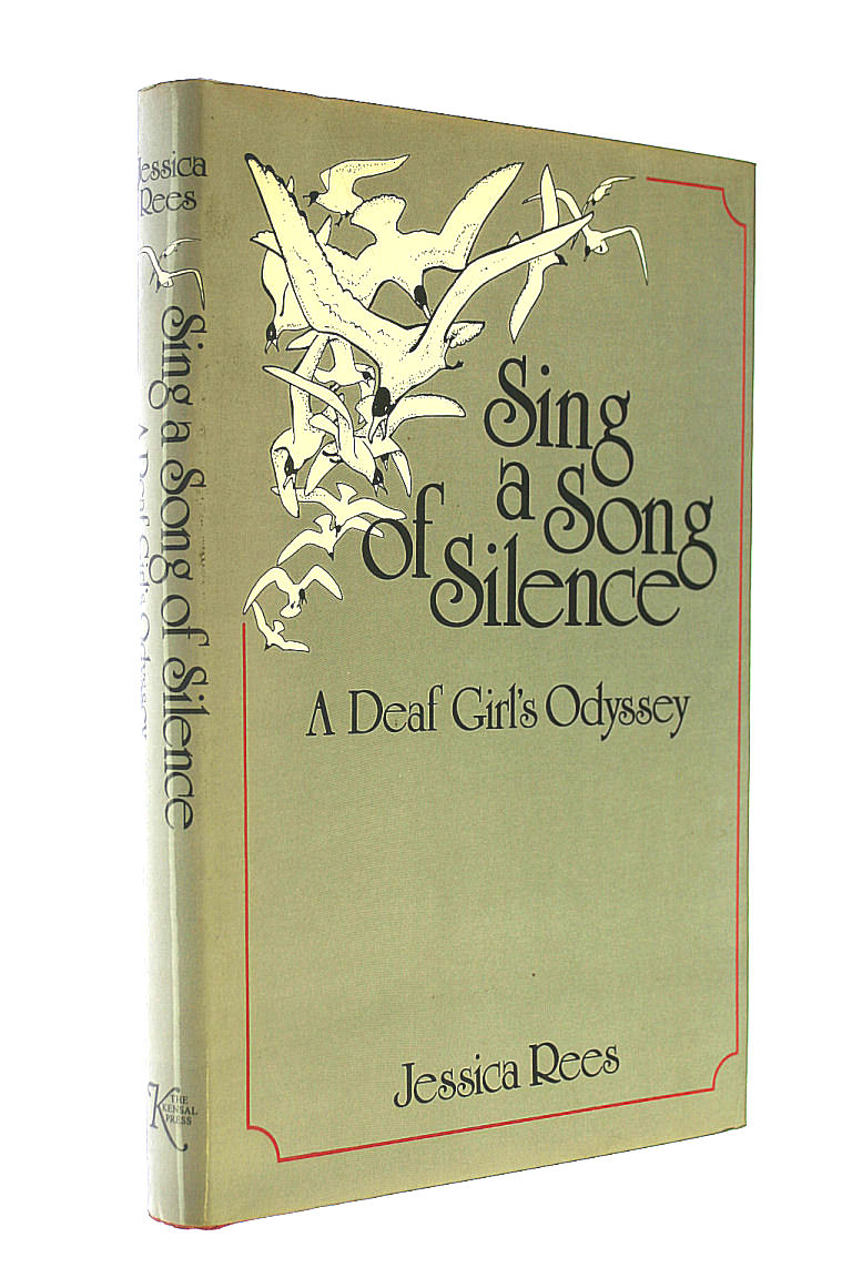 Sing a Song of Silence: A Deaf Girl's Odyssey, Rees, Jessica
