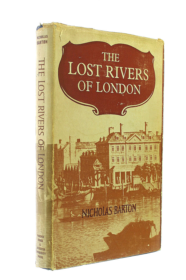 Image for The Lost Rivers of London: A Study of Their Effects Upon London and Londoners, and the Effects of London and Londoners on Them