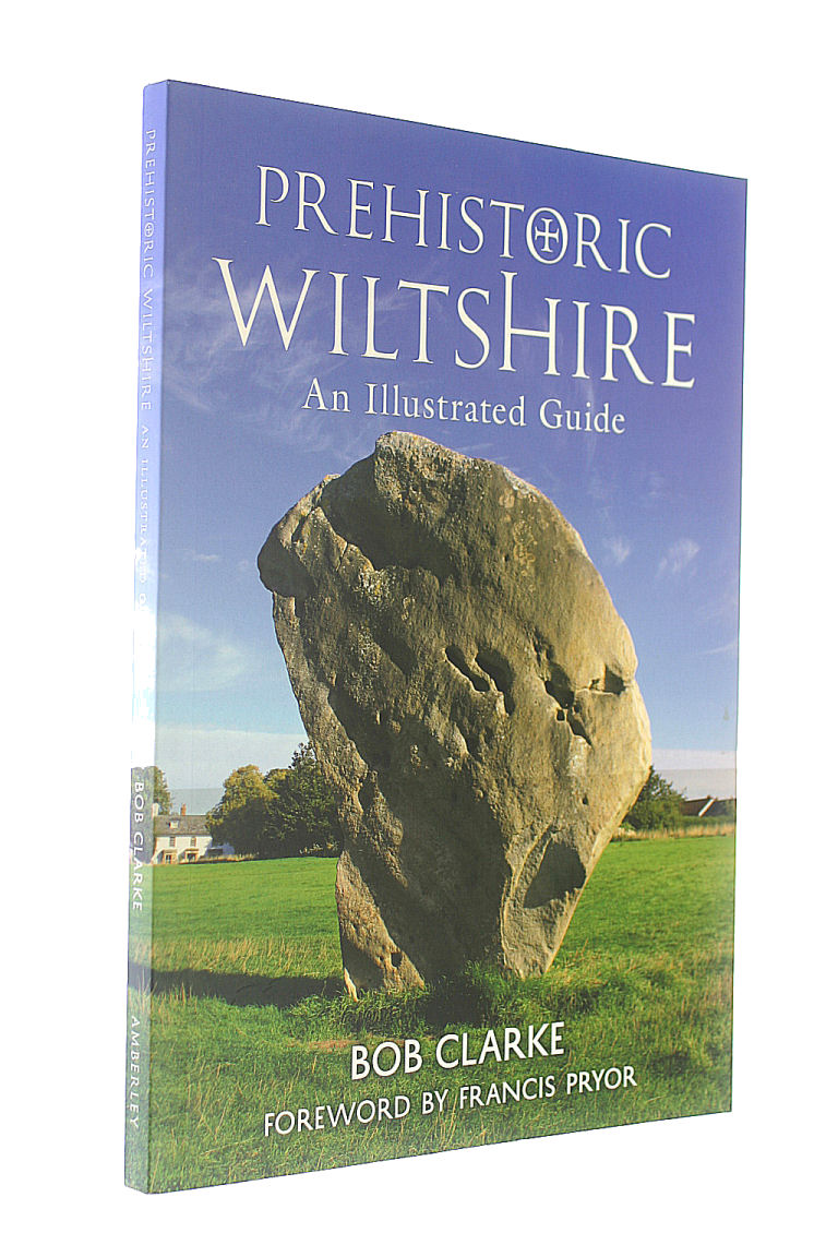 Prehistoric Wiltshire: An Illustrated Guide, Clarke, Bob