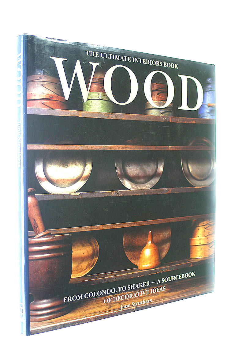Wood: Ultimate Interiors Book, Struthers, Jane