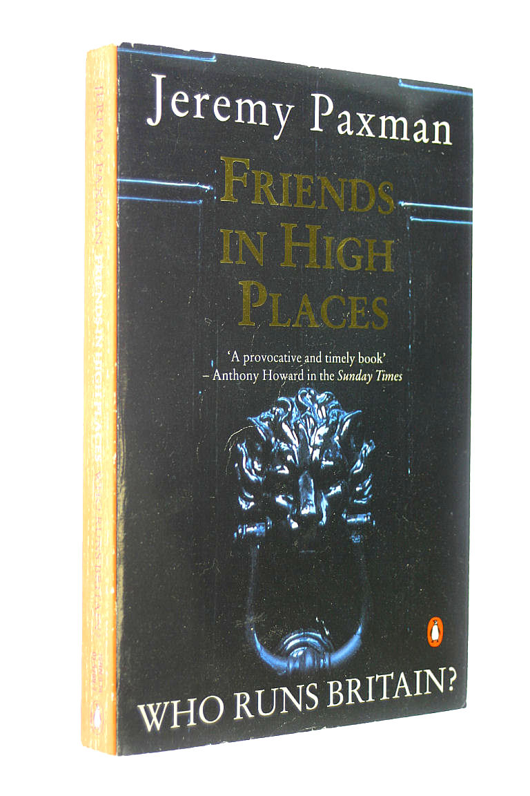 Friends in High Places: Who Runs Britain?, Paxman, Jeremy