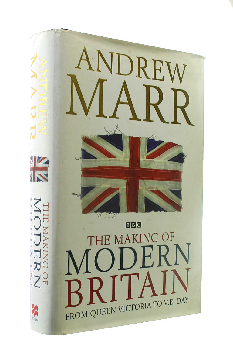 The Making of Modern Britain: From Queen Victoria to V.E. Day: 1, Marr, Andrew