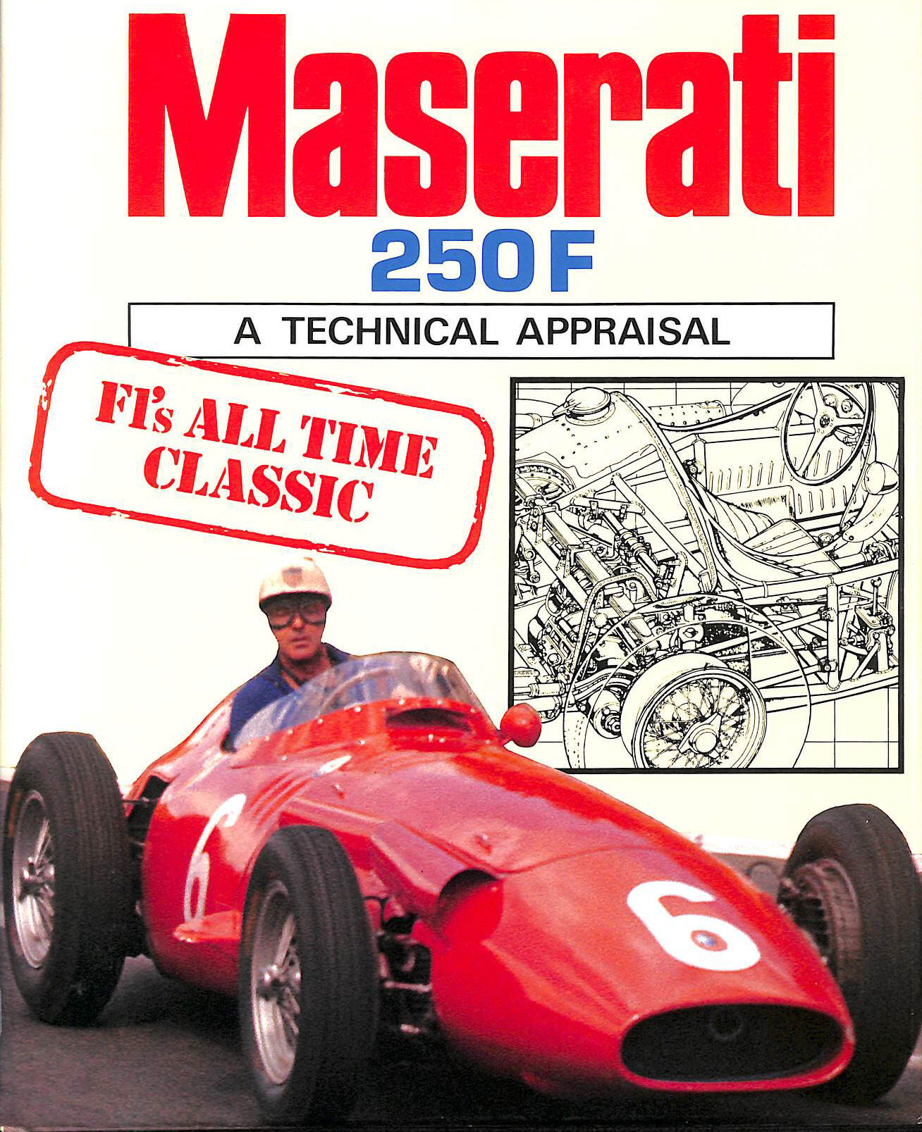 Maserati 250F - The In-line Six Grand Prix Cars: A Technical Appraisal, Andy Hall