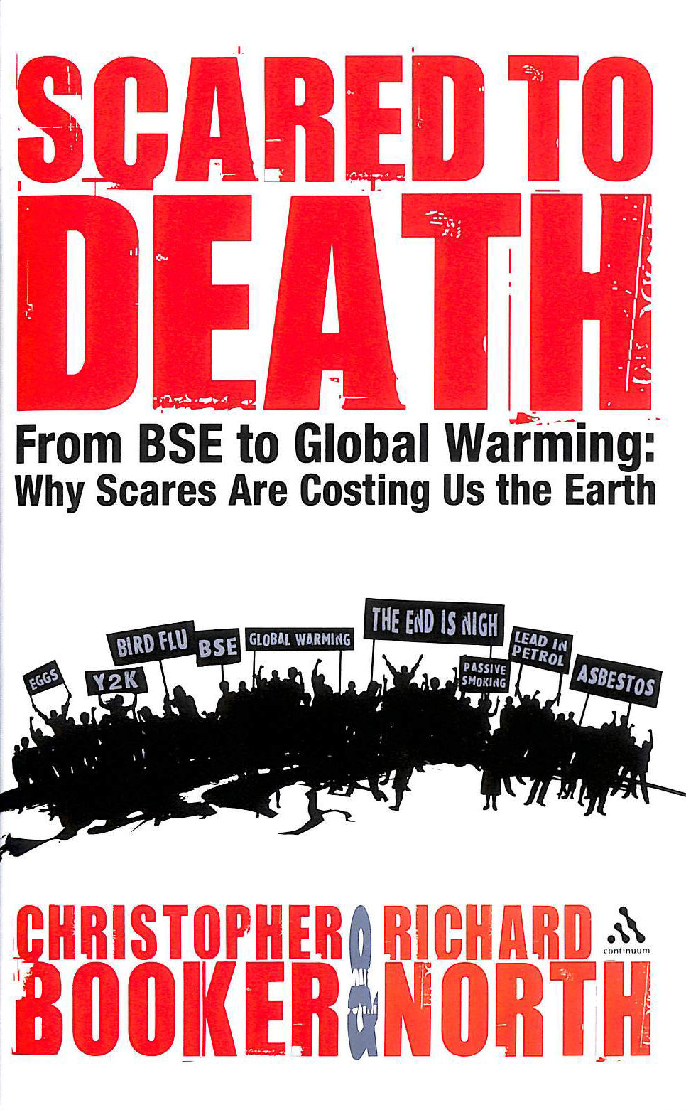 Image for Scared to Death: From BSE to Global Warming: Why Scares are Costing Us the Earth