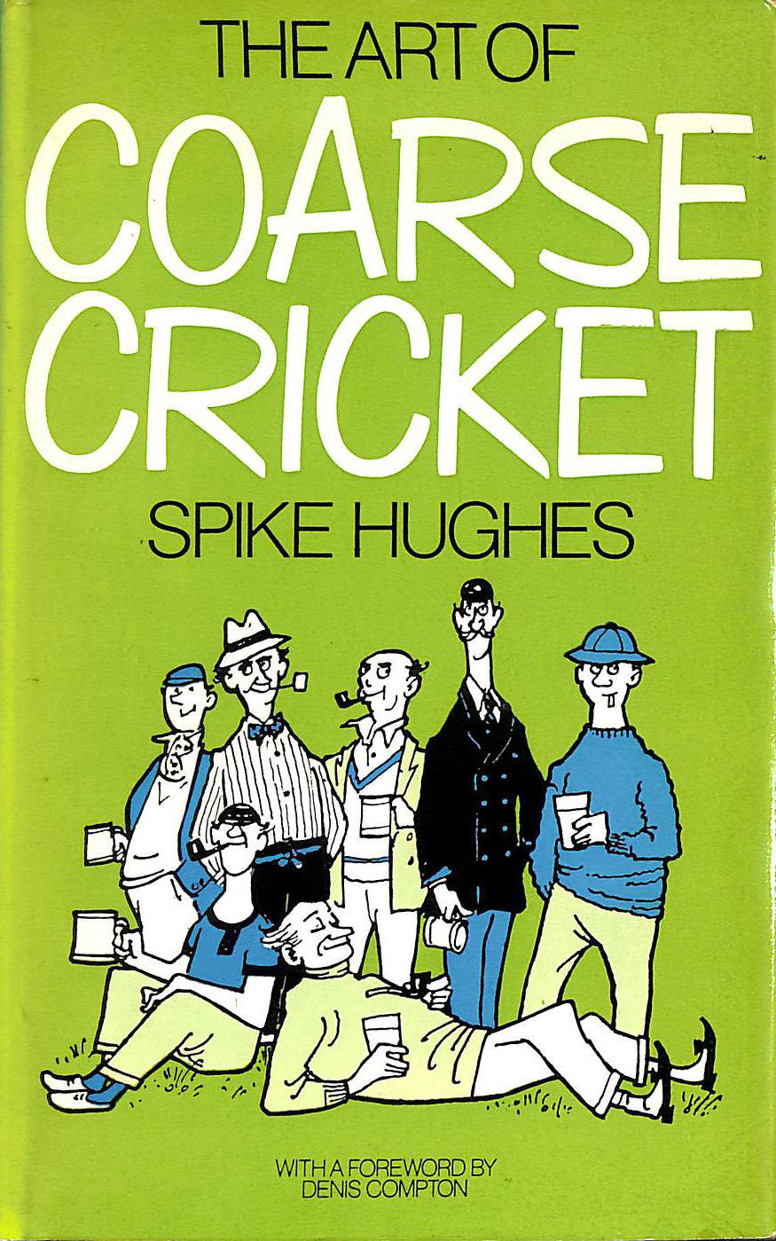 The Art of Coarse Cricket, Spike Hughes