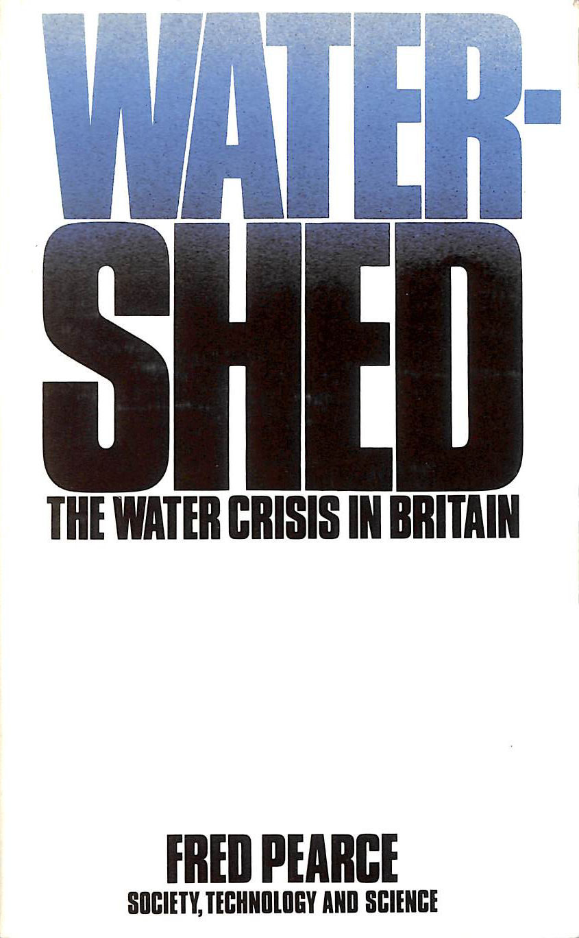 PEARCE, FRED - Watershed: Collapse of Britain's Water Supply