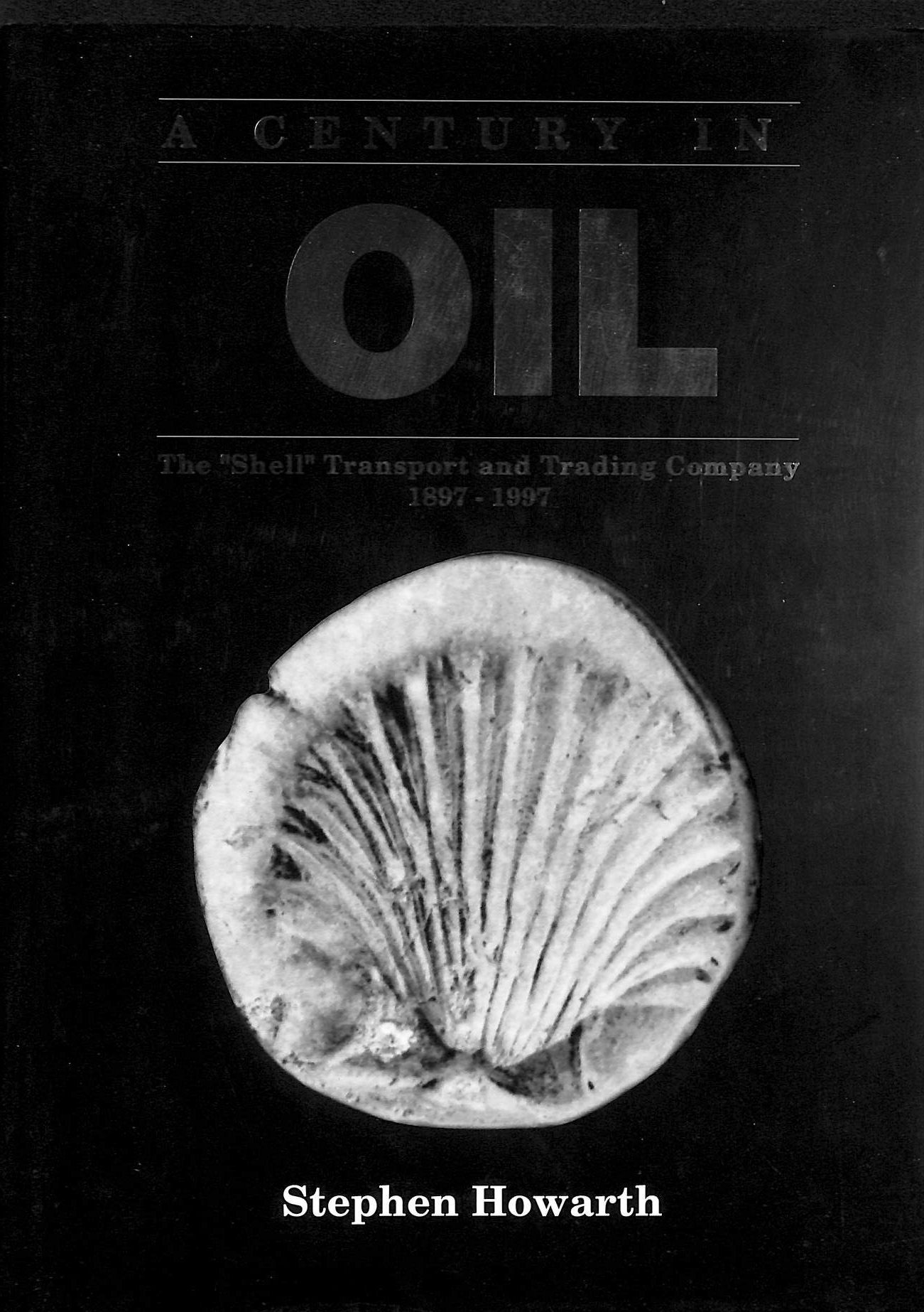 Image for A Century in Oil : The Shell Transport and Trading Company 1897-1997