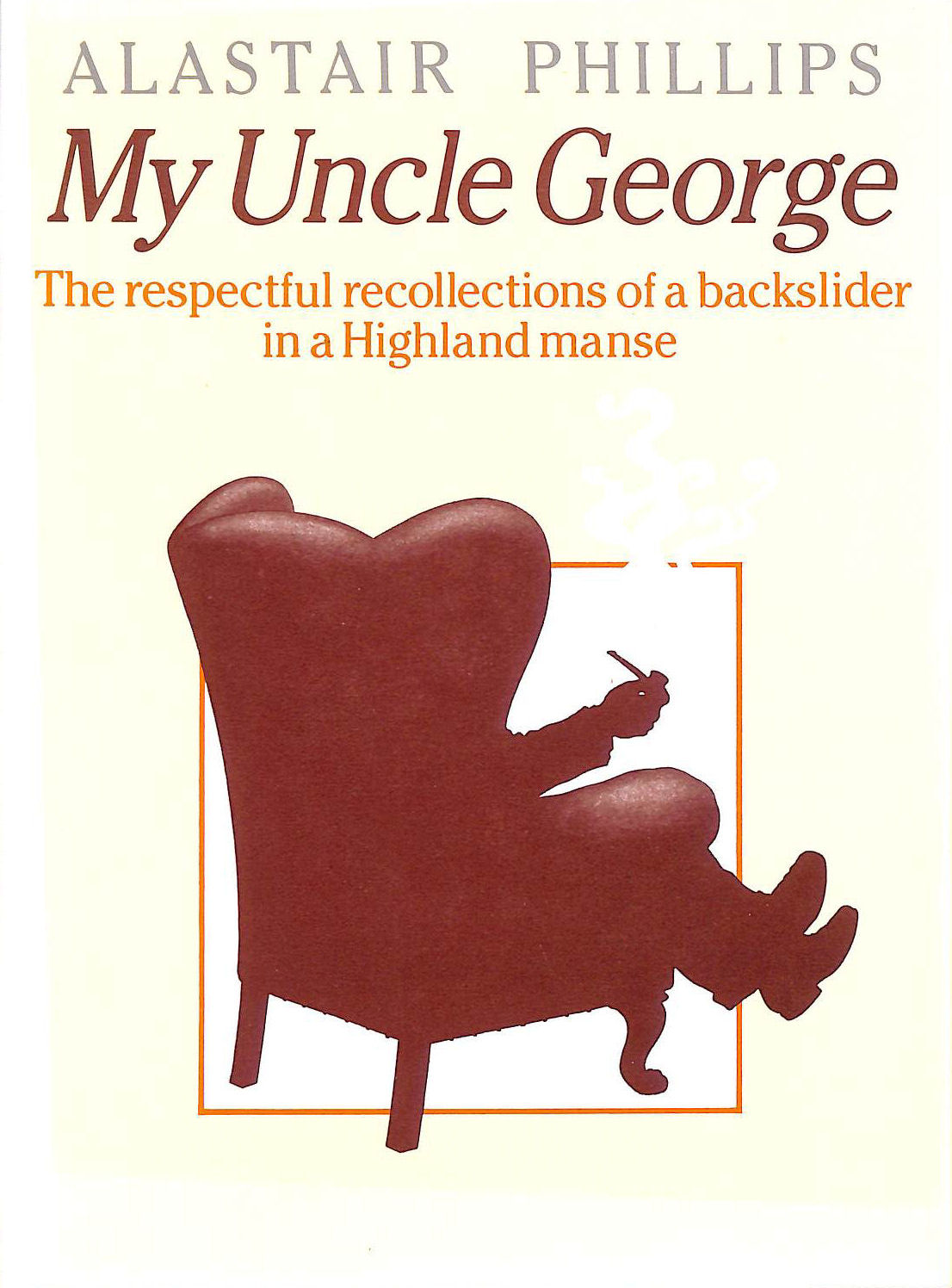 Image for My Uncle George: Respectful Recollections of a Backslider in a Highland Manse