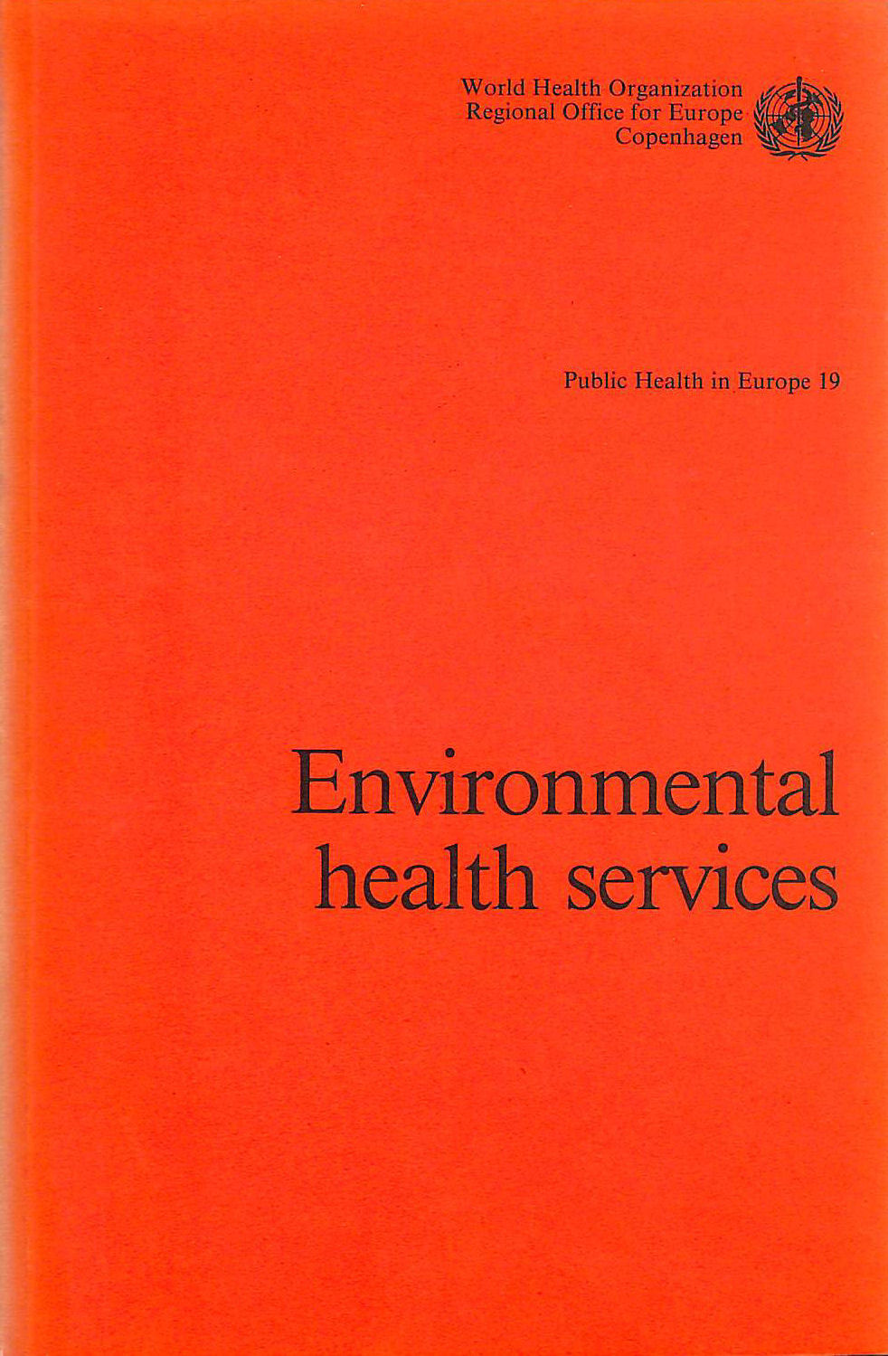 Environmental Health Services: A Survey of Administrative and Legal Provisions (Public Health in Europe), World Health Organization