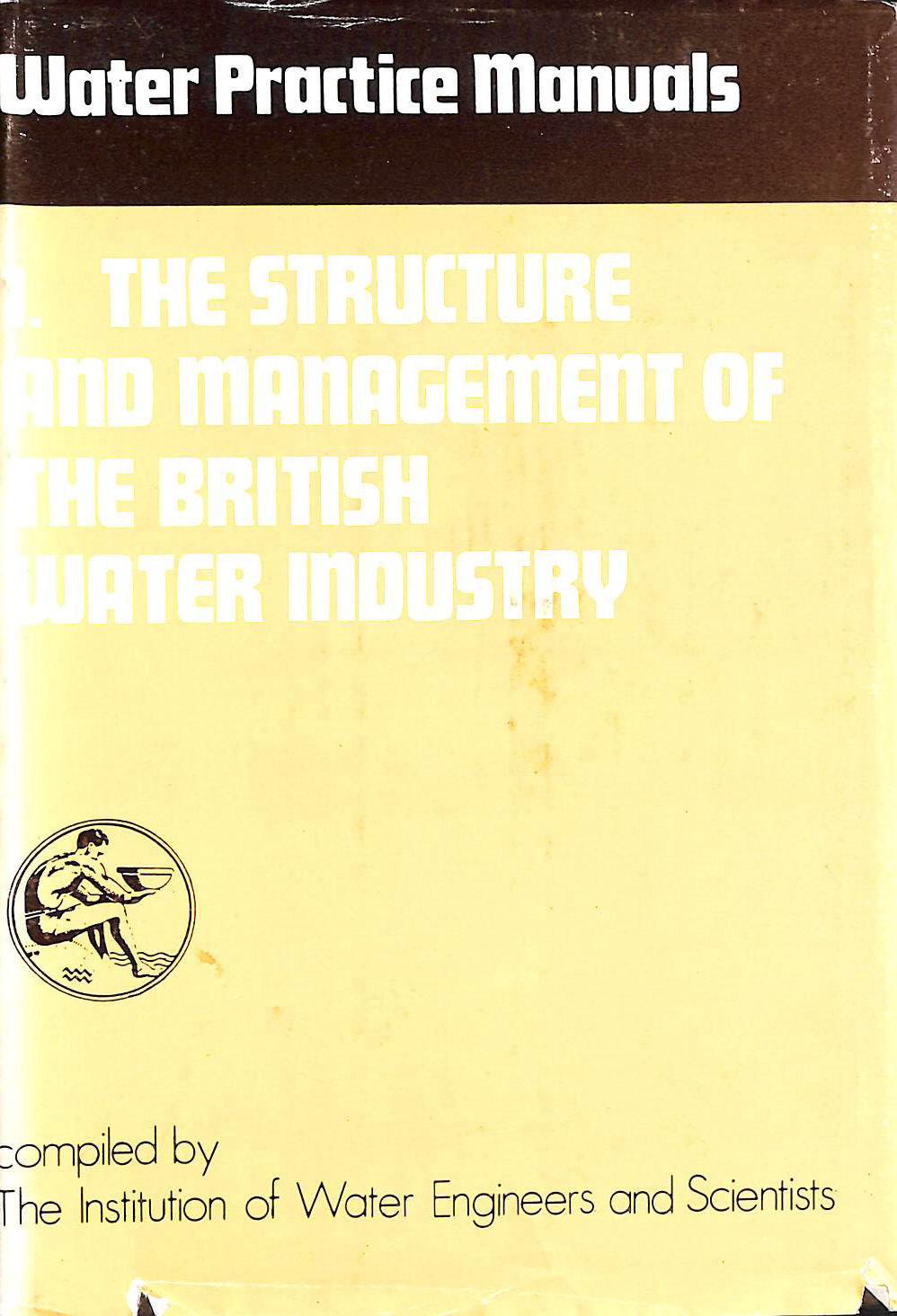 Image for The Structure and Management of the British Water Industry (Water practice manuals)