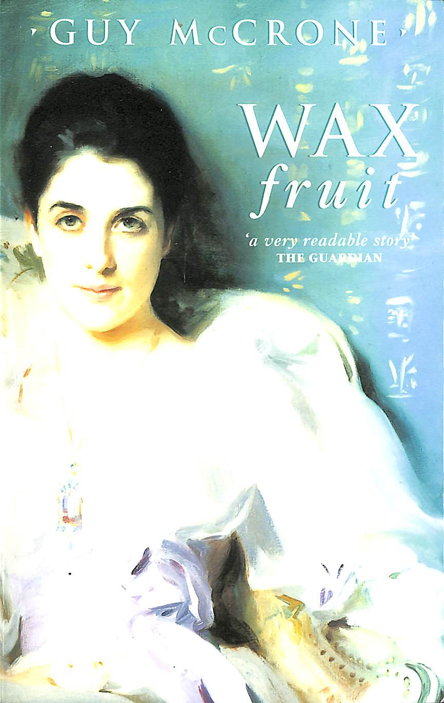 Wax Fruit: A trilogy - Book I, Antimacassar City - Book II, The Philistines - Book III, The Puritans., McCrone, Guy