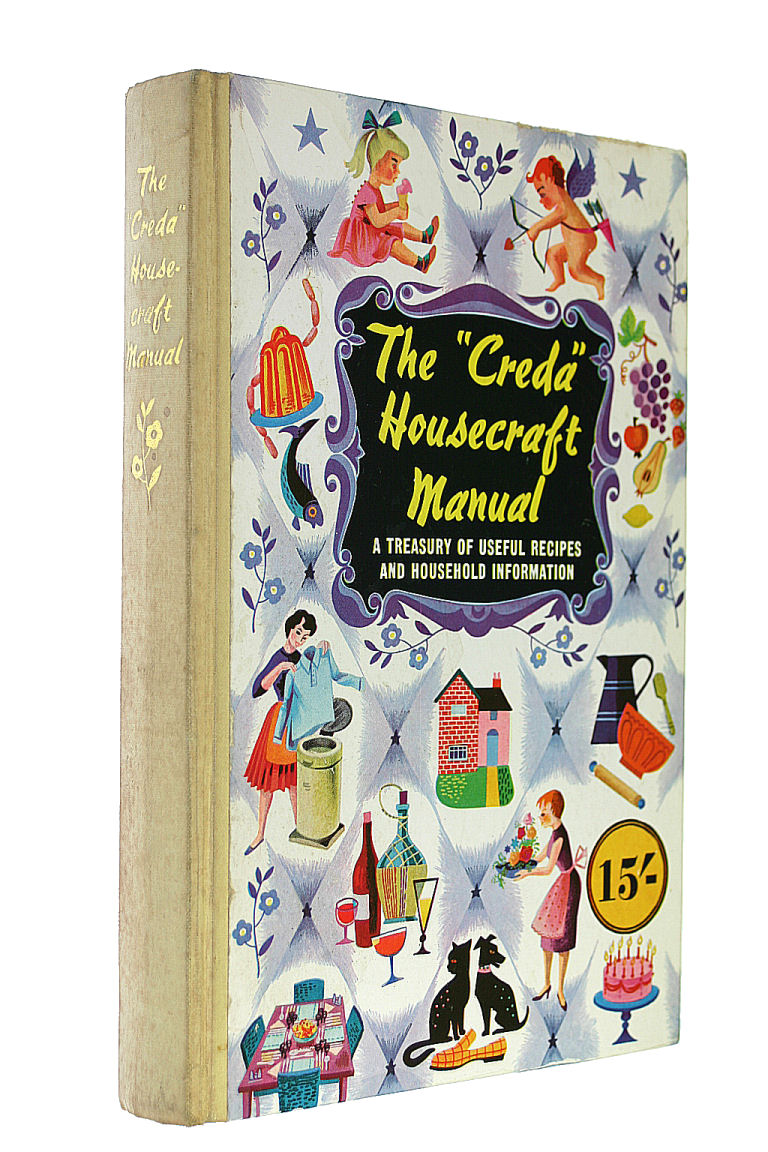 """The """"Creda"""" Housecraft Manual: A Treasury of Useful Recipes and Household Information, Marguerite Patten; Ambrose Heath; Constance Spry; Ann Smith; Kay Pennett; D.S.Panisset; Joan Whitgift"""