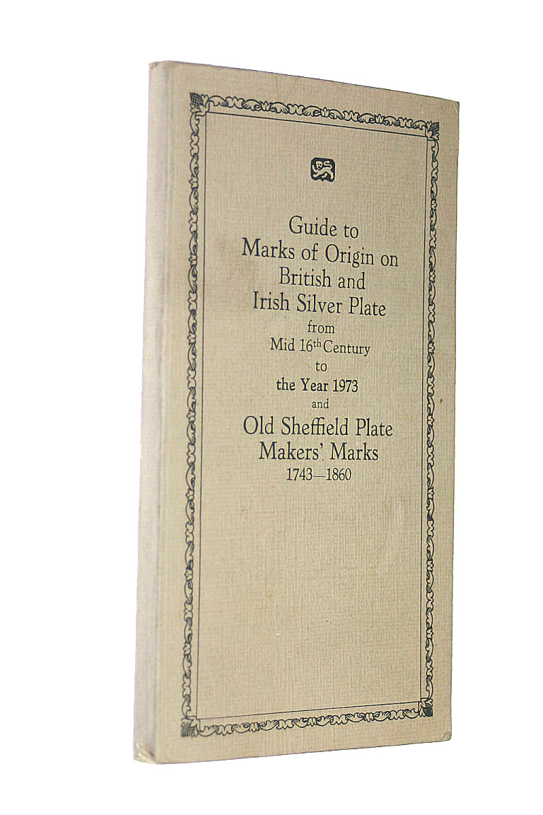 Image for Guide to Marks Of Origin On British And Irish Silver Plate: From Mid 16th Century to the Year 1973 And Old Sheffield Plate Makers' Marks 1743-1860.