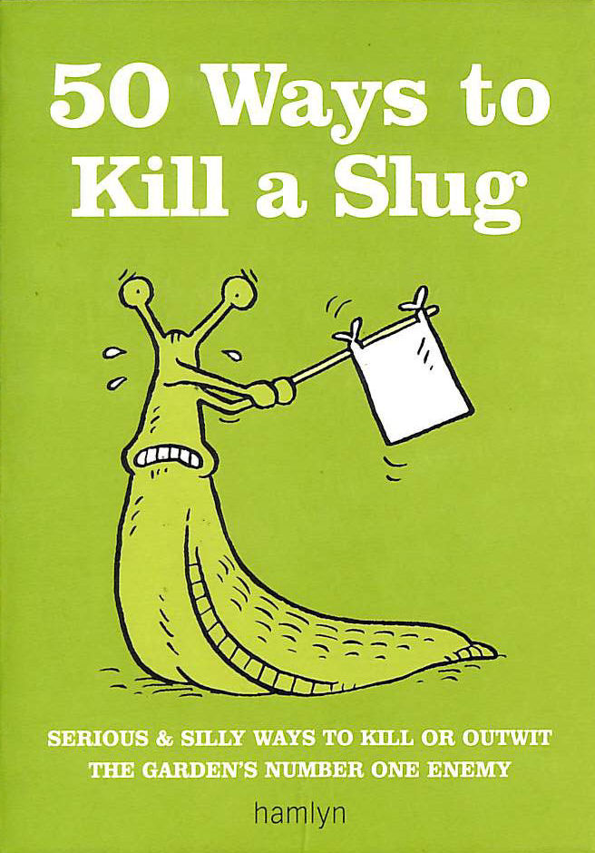 Image for 50 Ways to Kill a Slug (Gardening)