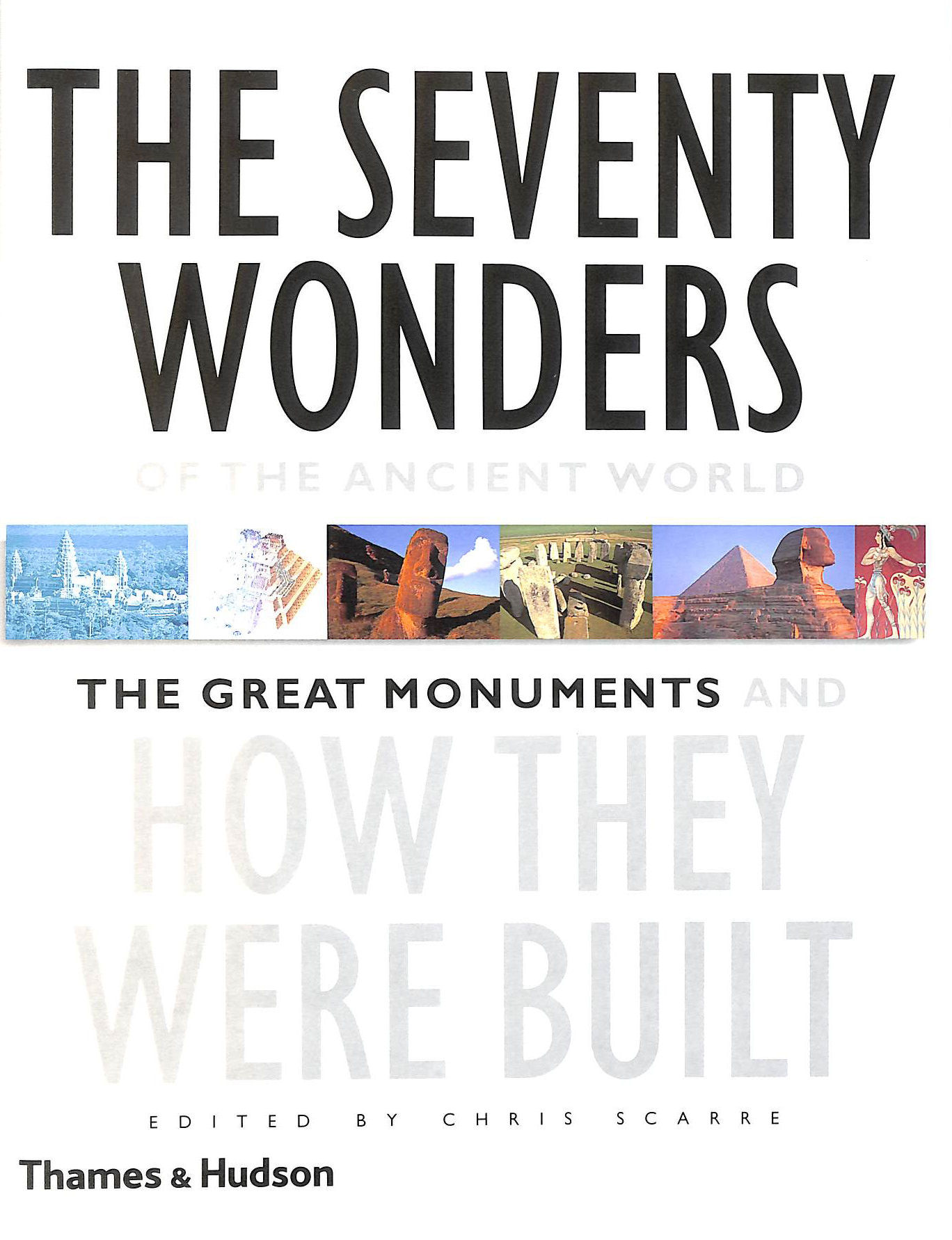 CHRIS SCARRE - The Seventy Wonders of the Ancient World: The Great Monuments and How They Were Built