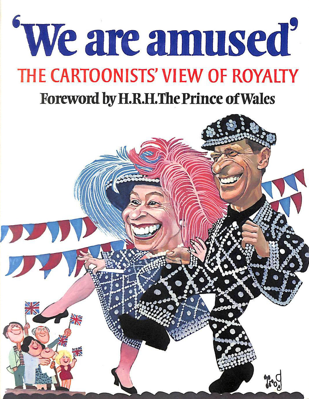 GROSVENOR, PETER [EDITOR] - We are Amused: Cartoonist's View of Royalty