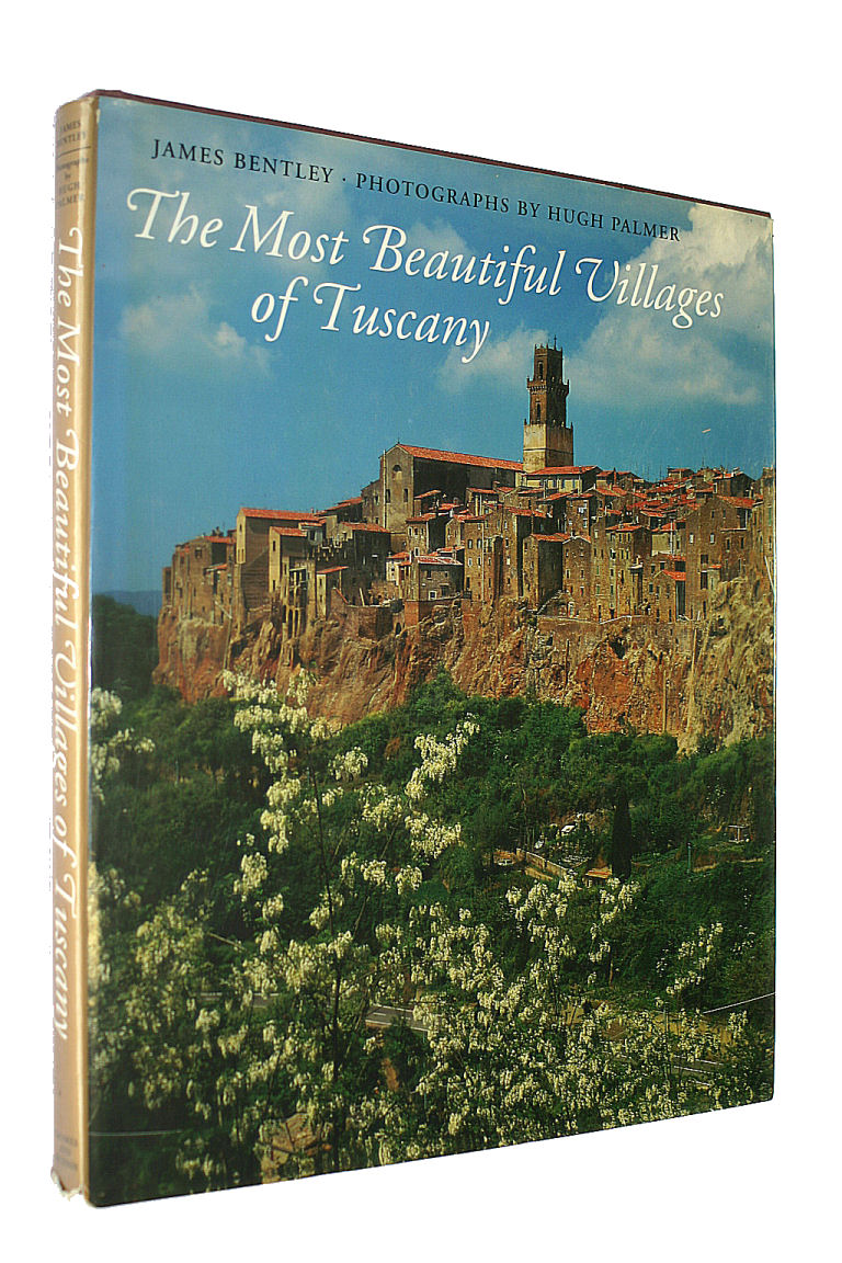 JAMES BENTLEY; HUGH PALMER - The Most Beautiful Villages of Tuscany