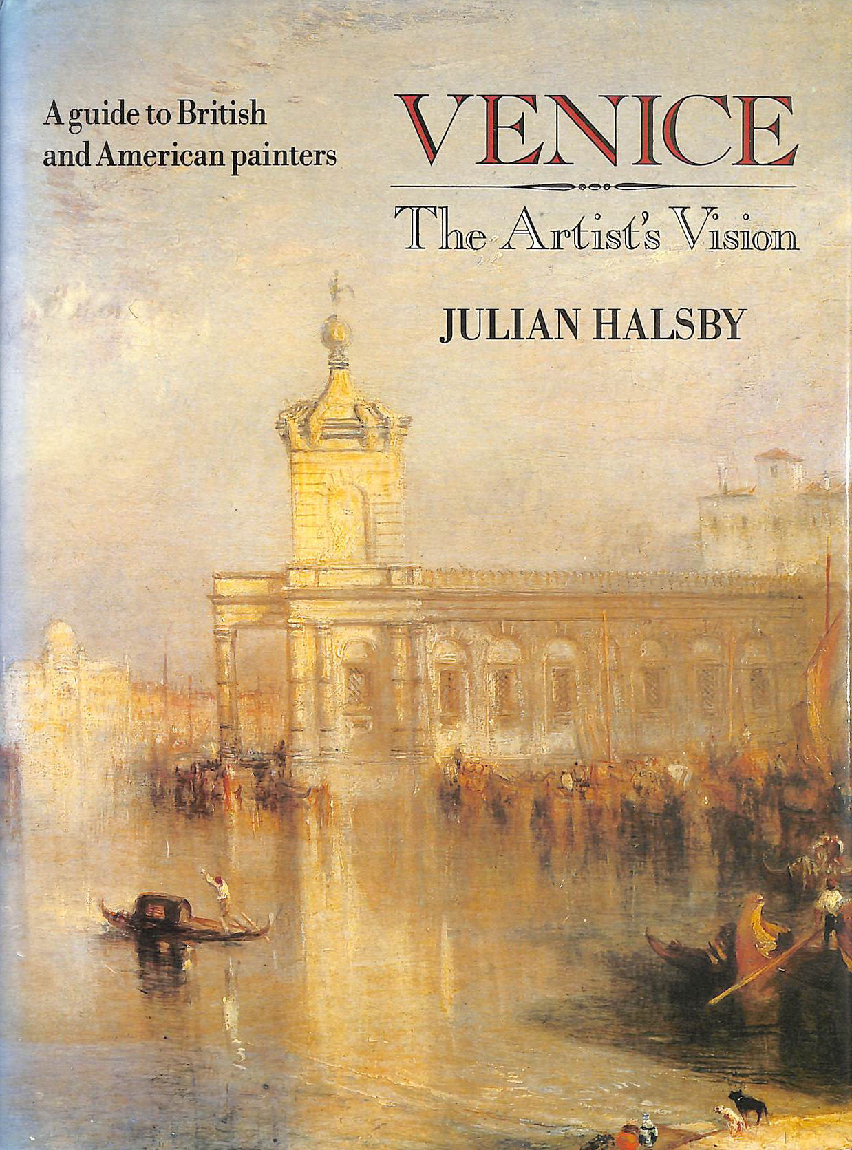 HALSBY, JULIAN - Venice The Artist's Vision: The Artist's Vision - A Guide to British and American Painters