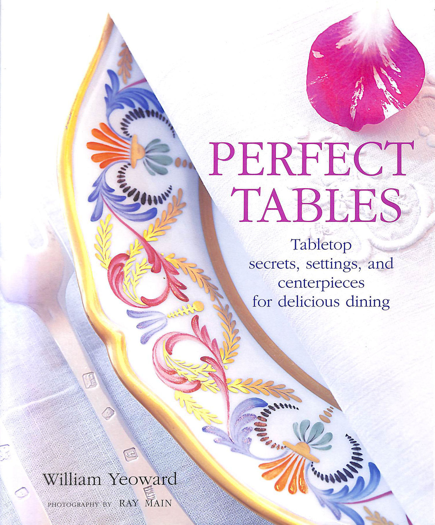 Image for Perfect Tables: Tabletop Secrets, Settings and Centrepieces for Delicious Dining