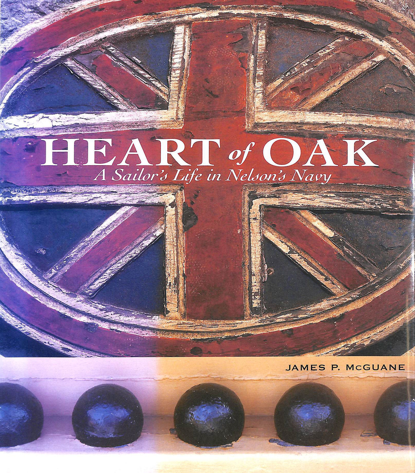 MCGUANE, JAMES P - Heart of Oak: A Sailor's Life in Nelson's Navy