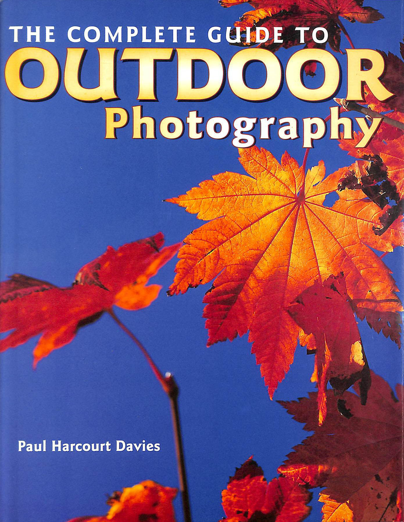 DAVIES, PAUL HARCOURT - The Complete Guide to Outdoor Photography