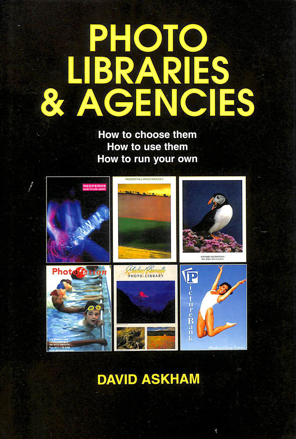 Image for Photo Libraries and Agencies: How to Choose Them. How to Use Them. How to Run Your Own