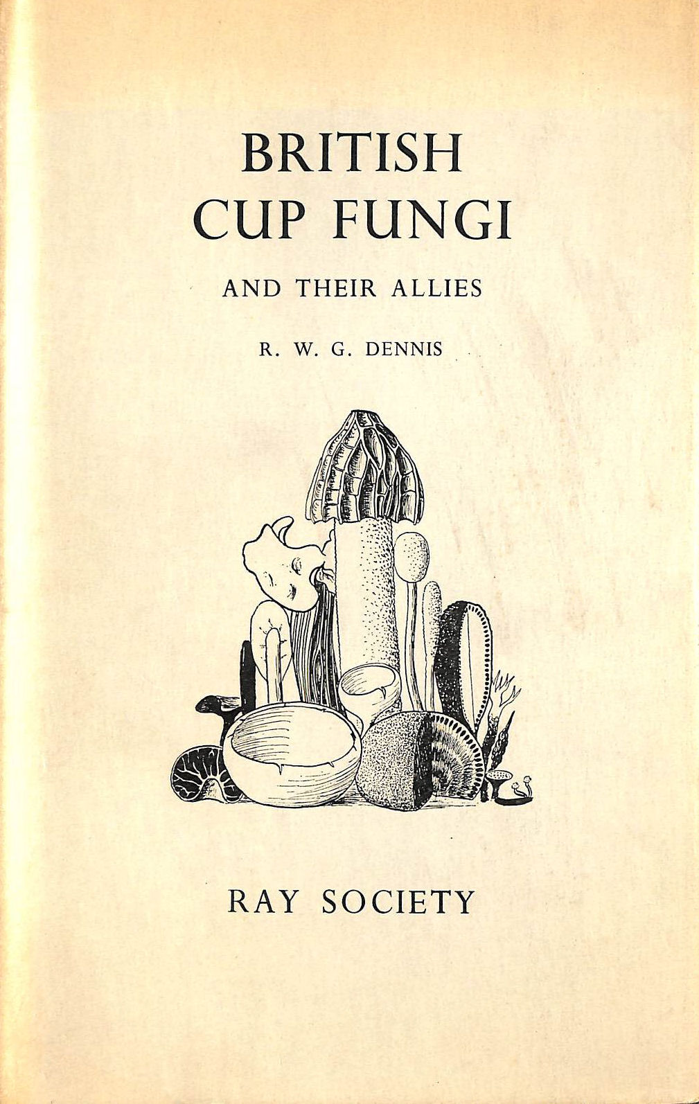 Image for British cup fungi and their allies: Illustrated from the collection of the Royal Botanic Gardens, Kew (Ray Society. Publications;no.143)
