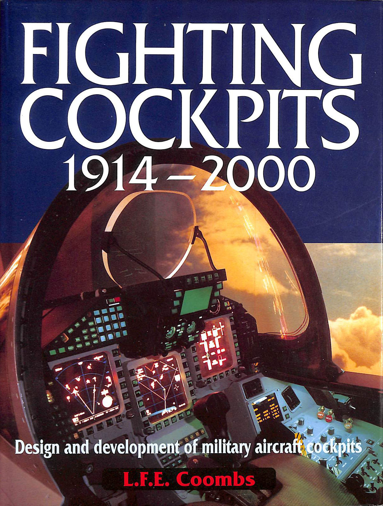 Image for Fighting Cockpits 1914-2000: Design and Development of Military Aircraft Cockpits