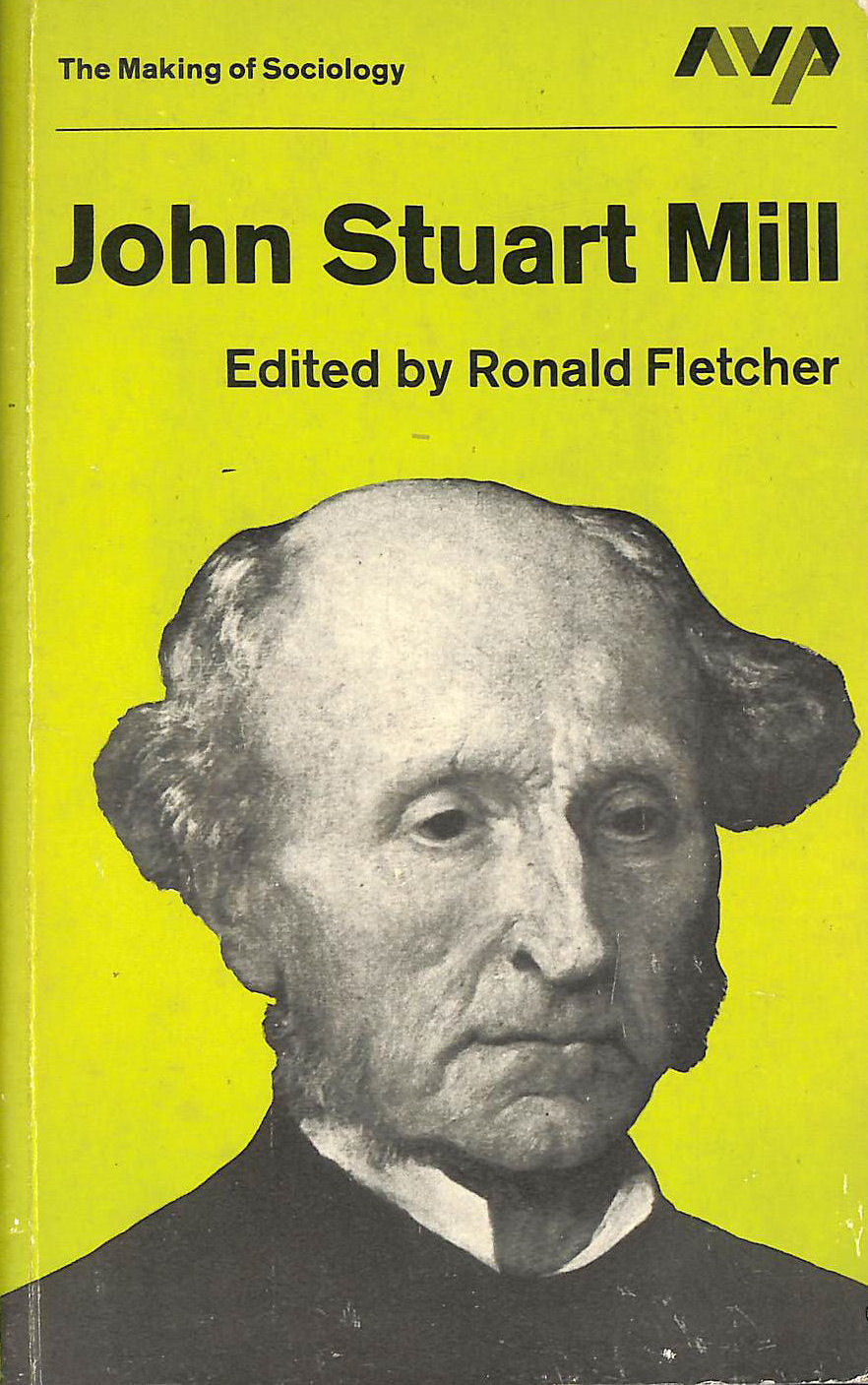 Image for John Stuart Mill: A Logical Critique of Sociology (The making of sociology series)