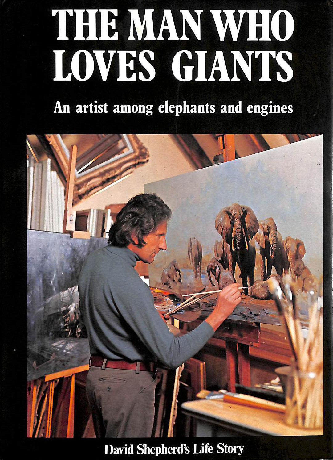 Image for The Man Who Loves Giants: An artist among elephants and engines