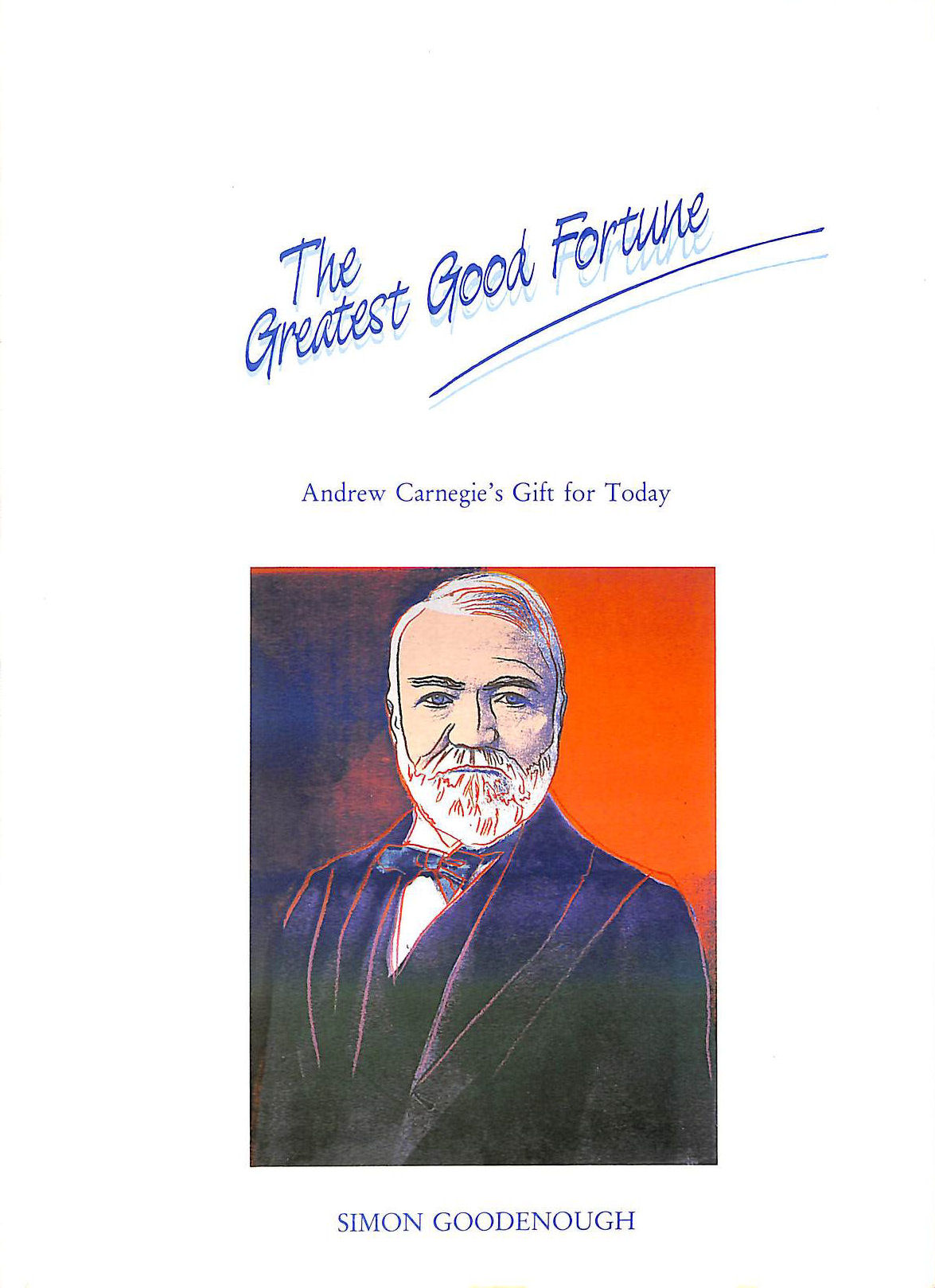 Greatest Good Fortune: Andrew Carnegie's Gift for Today