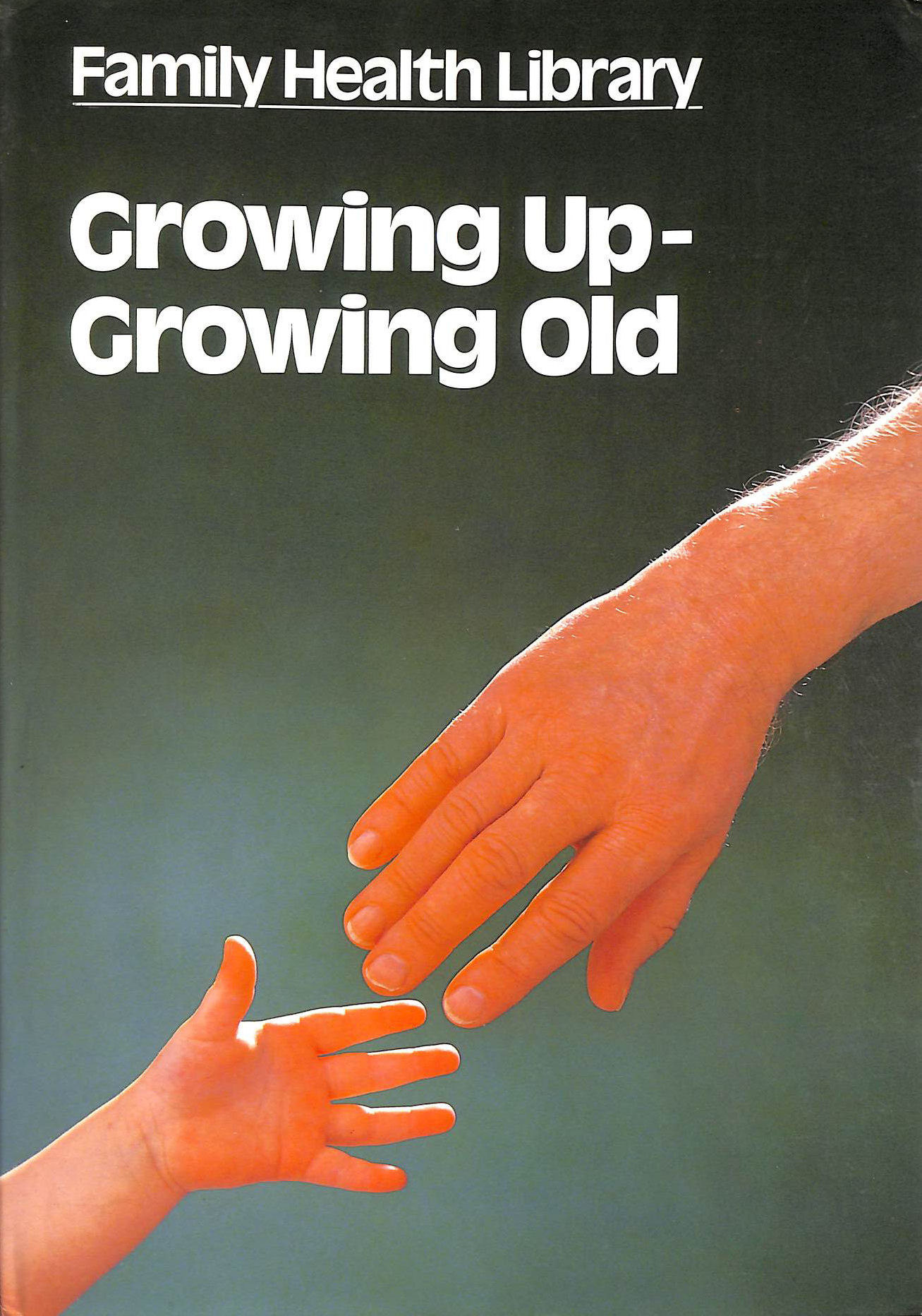 Image for Family Health Library: Growing Up - Growing Old