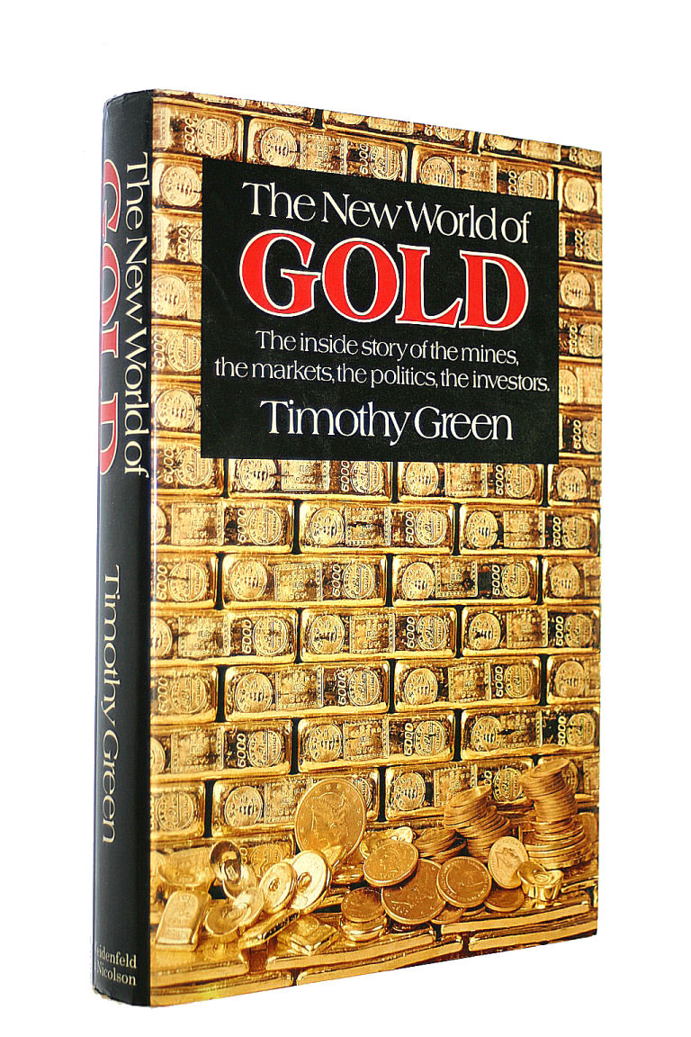 GREEN, TIMOTHY - New World of Gold: The Inside Story of the Mines, the Markets, the Politics, the Investors